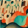 I Don´t Think So
